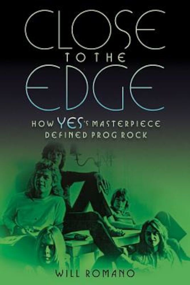 Close to the Edge: How Yes's Masterpiece Defined Prog Rock, Paperback