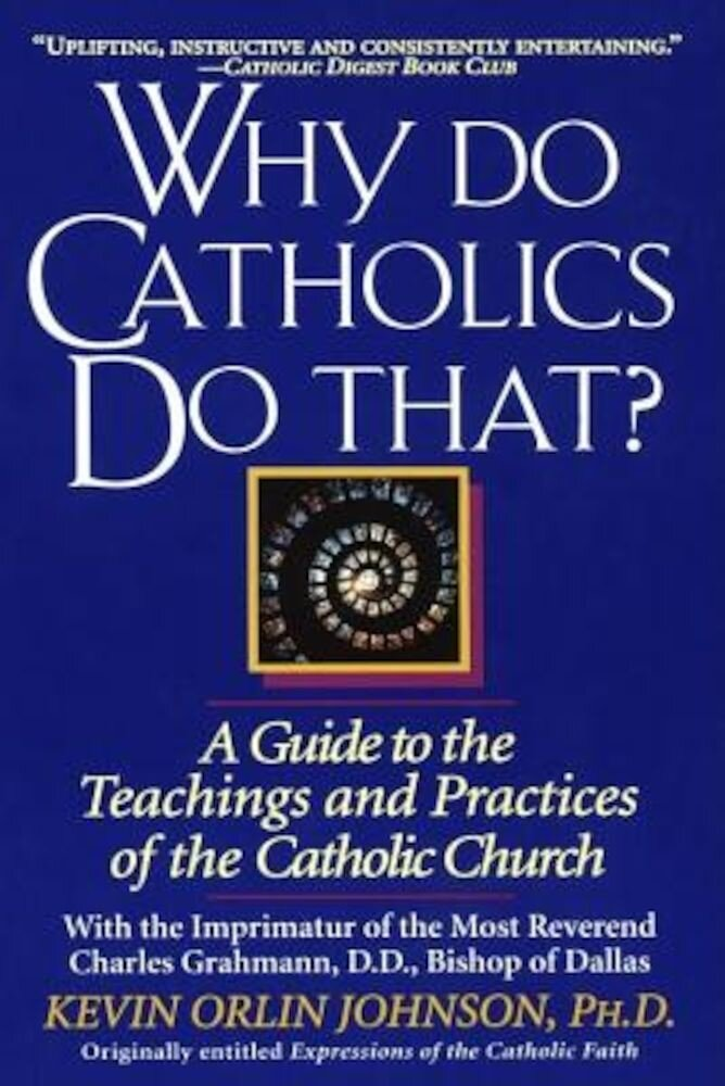 Why Do Catholics Do That?: A Guide to the Teachings and Practices of the Catholic Church, Paperback