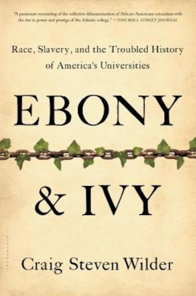 Ebony and Ivy: Race, Slavery, and the Troubled History of America's Universities, Paperback
