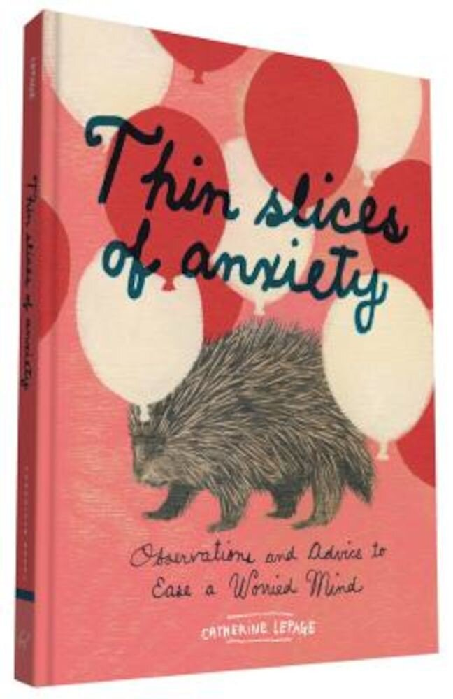 Thin Slices of Anxiety: Observations and Advice to Ease a Worried Mind, Hardcover