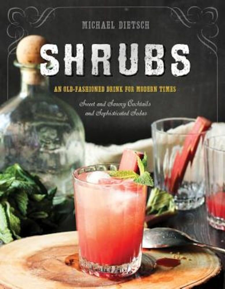 Shrubs: An Old-Fashioned Drink for Modern Times, Hardcover
