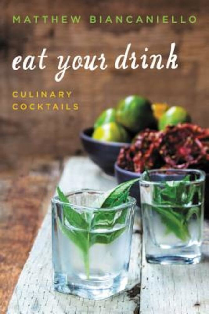 Eat Your Drink: Culinary Cocktails, Hardcover