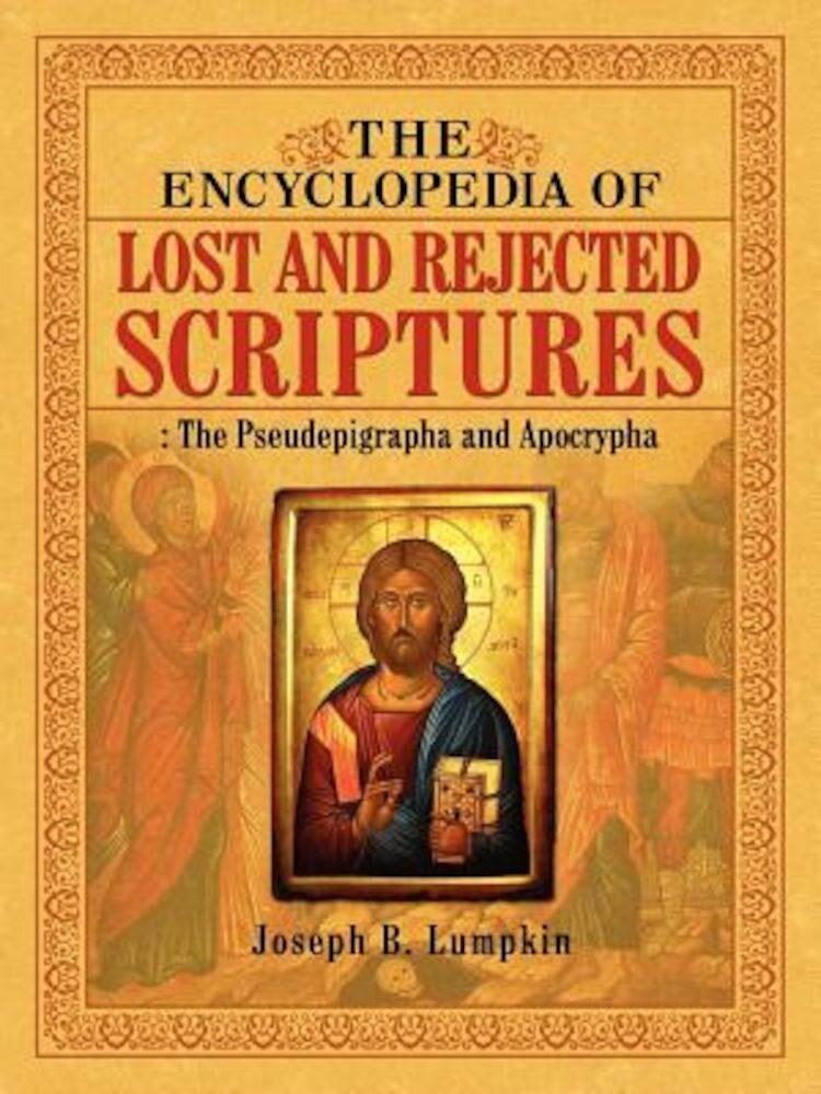 The Encyclopedia of Lost and Rejected Scriptures: The Pseudepigrapha and Apocrypha, Paperback