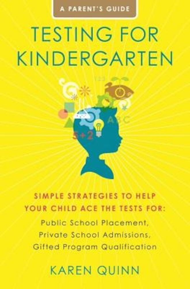 Testing for Kindergarten: Simple Strategies to Help Your Child Ace the Tests For: Public School Placement, Private School Admissions, Gifted Pro, Paperback