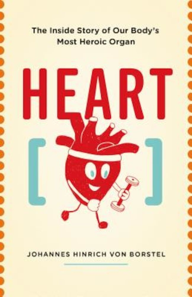 Heart: The Inside Story of Our Body's Most Heroic Organ, Paperback