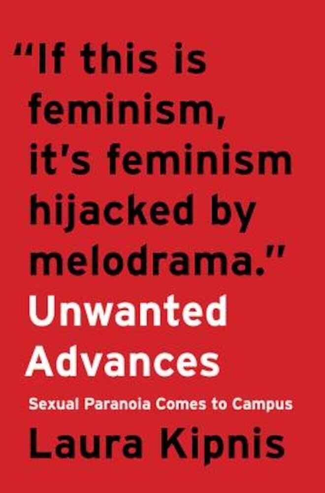 Unwanted Advances: Sexual Paranoia Comes to Campus, Hardcover