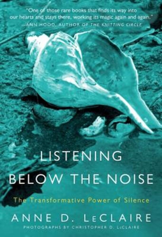 Listening Below the Noise: The Transformative Power of Silence, Paperback