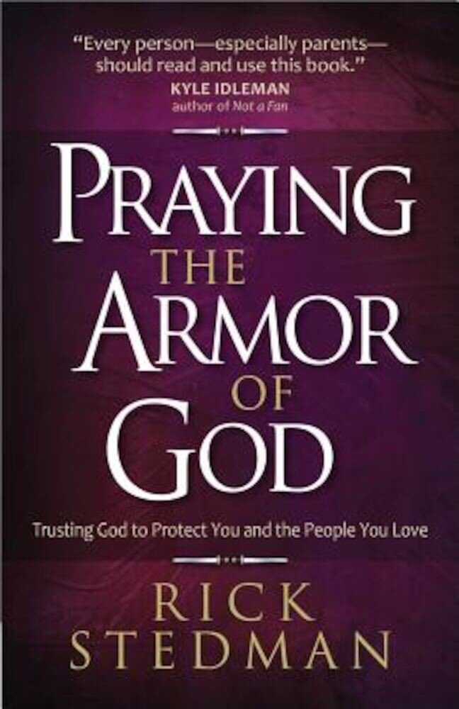 Praying the Armor of God: Trusting God to Protect You and the People You Love, Paperback