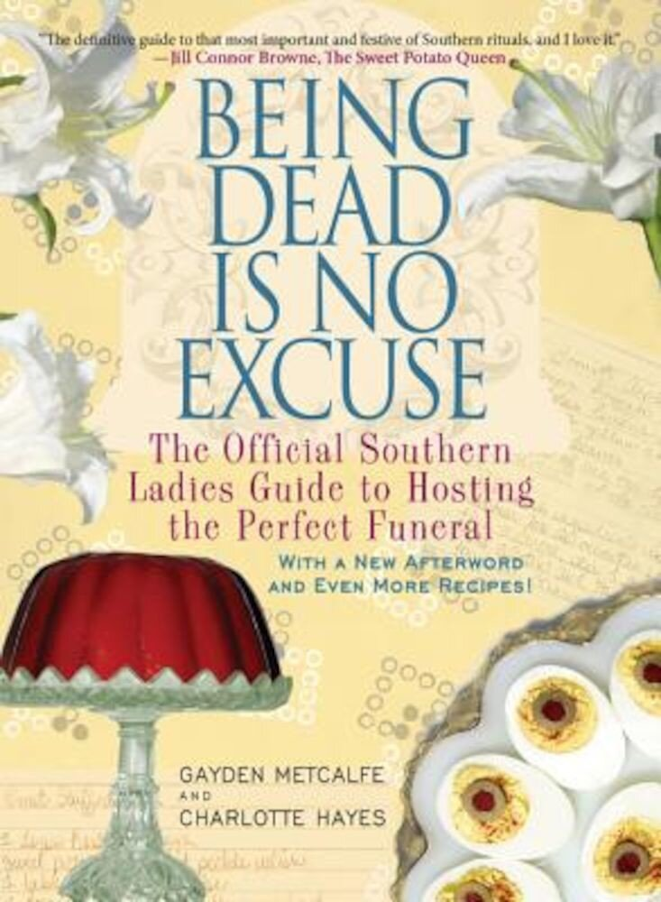 Being Dead Is No Excuse: The Official Southern Ladies Guide to Hosting the Perfect Funeral, Paperback
