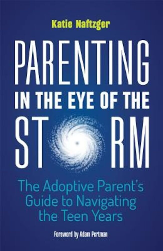Parenting in the Eye of the Storm: The Adoptive Parent's Guide to Navigating the Teen Years, Paperback