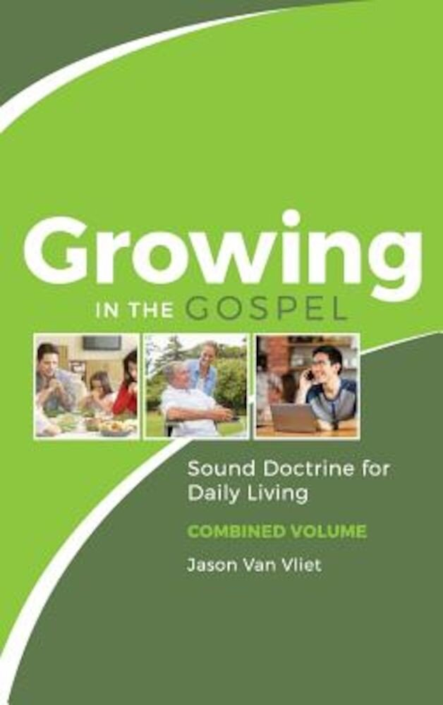 Growing in the Gospel: Sound Doctrine for Daily Living (Combined Volume), Hardcover