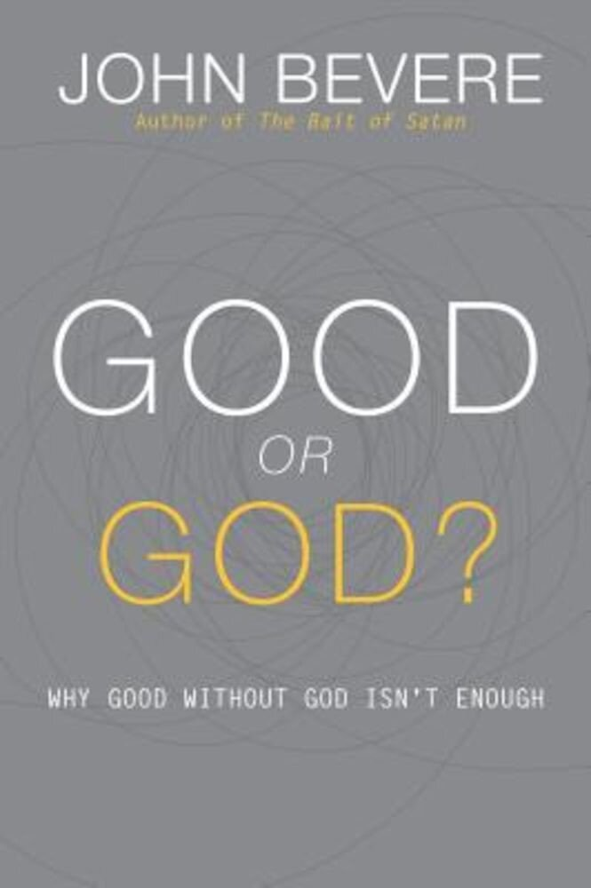 Good or God?: Why Good Without God Isn't Enough, Hardcover