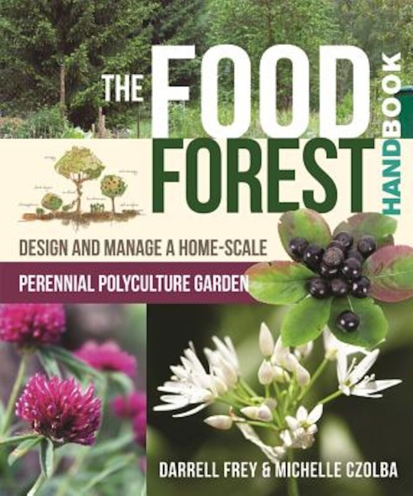 The Food Forest Handbook: Design and Manage a Home-Scale Perennial Polyculture Garden, Paperback