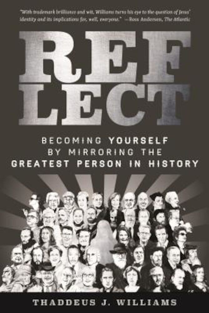 Reflect: Becoming Yourself by Mirroring the Greatest Person in History, Paperback