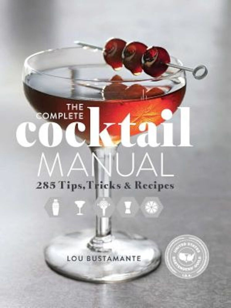 The Complete Cocktail Manual: 285 Tips, Tricks, and Recipes, Hardcover