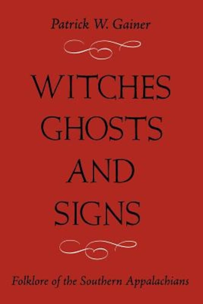Witches, Ghost and Signs: Folklore of the Southern Appalachians, Paperback