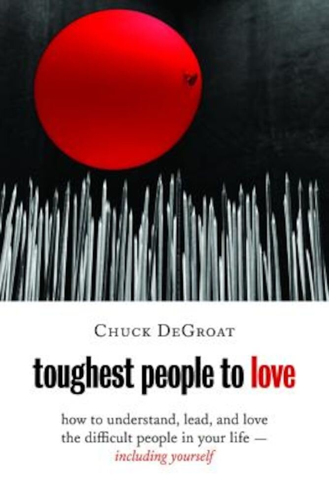 Toughest People to Love: How to Understand, Lead, and Love the Difficult People in Your Life -- Including Yourself, Paperback