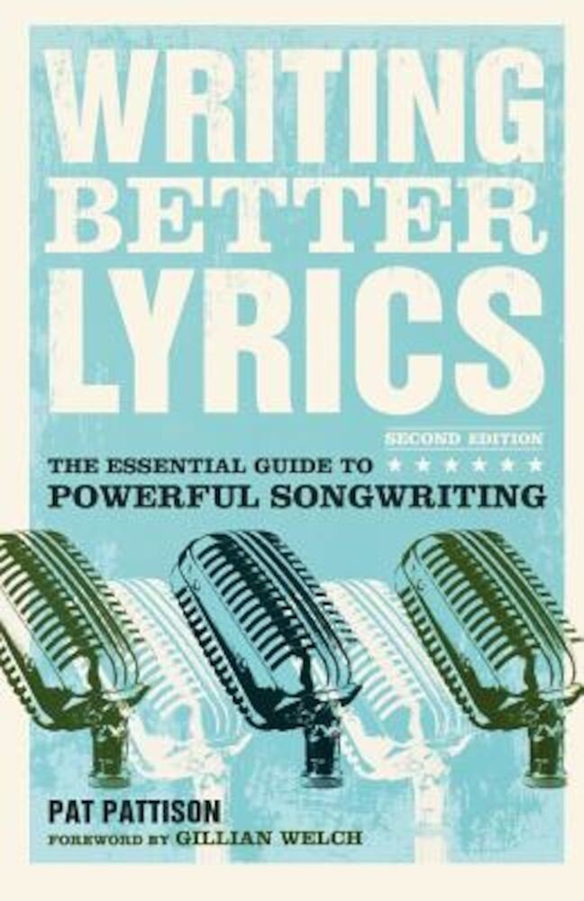 Writing Better Lyrics: The Essential Guide to Powerful Songwriting, Paperback