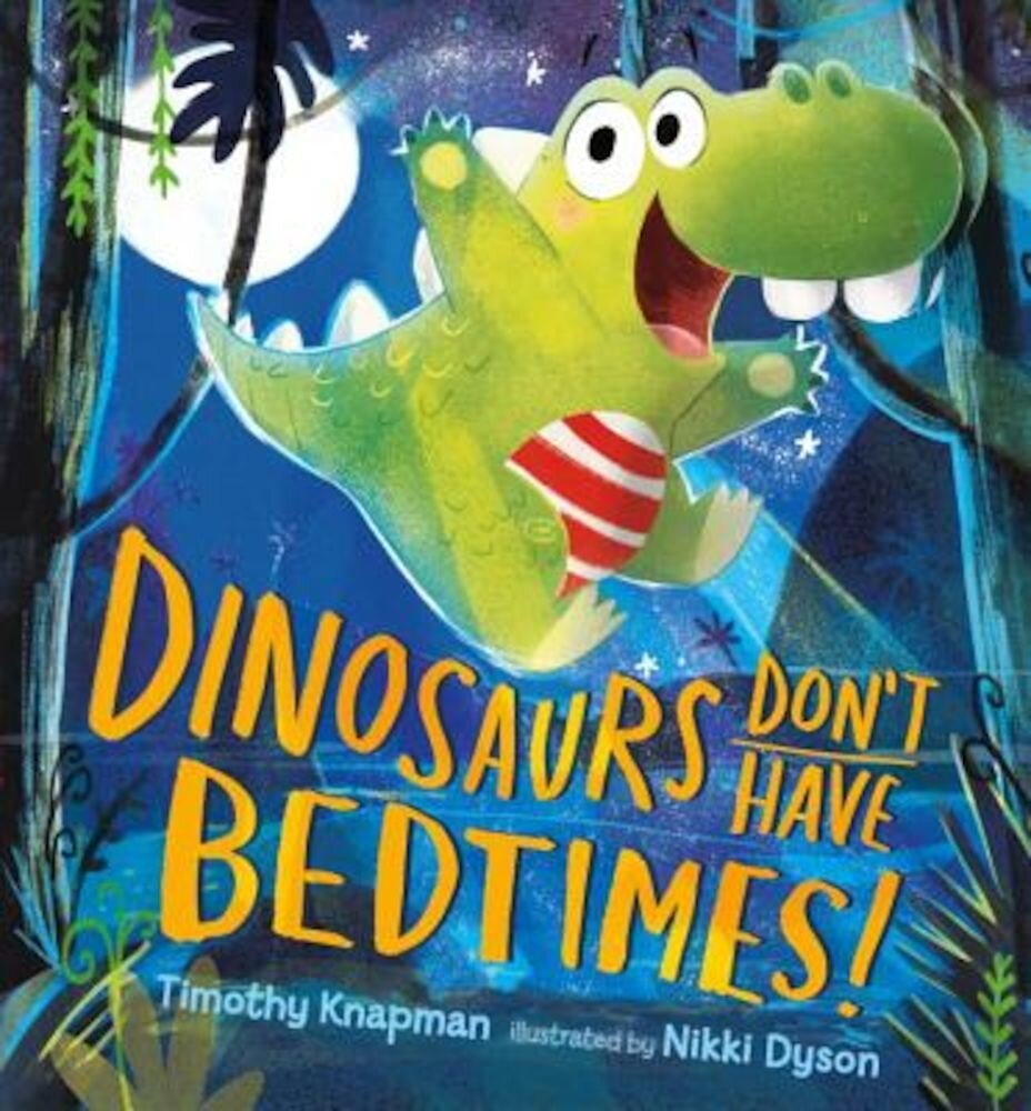 Dinosaurs Don't Have Bedtimes!, Hardcover