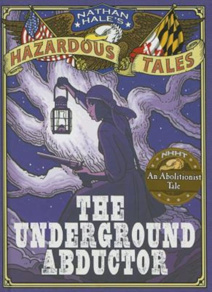 The Underground Abductor: An Abolitionist Tale about Harriet Tubman, Hardcover