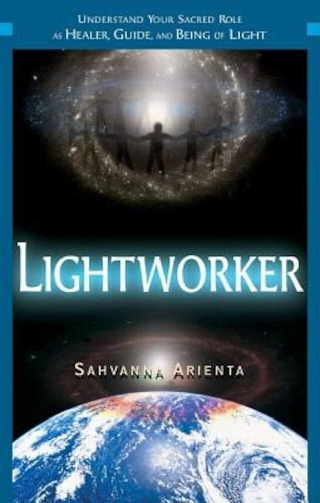 Lightworker: Understand Your Sacred Role as Healer, Guide, and Being of Light, Paperback