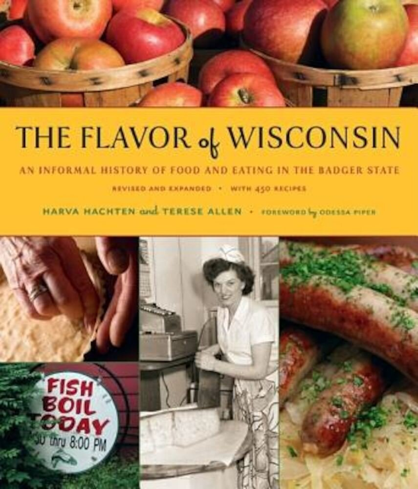 The Flavor of Wisconsin: An Informal History of Food and Eating in the Badger State, Hardcover