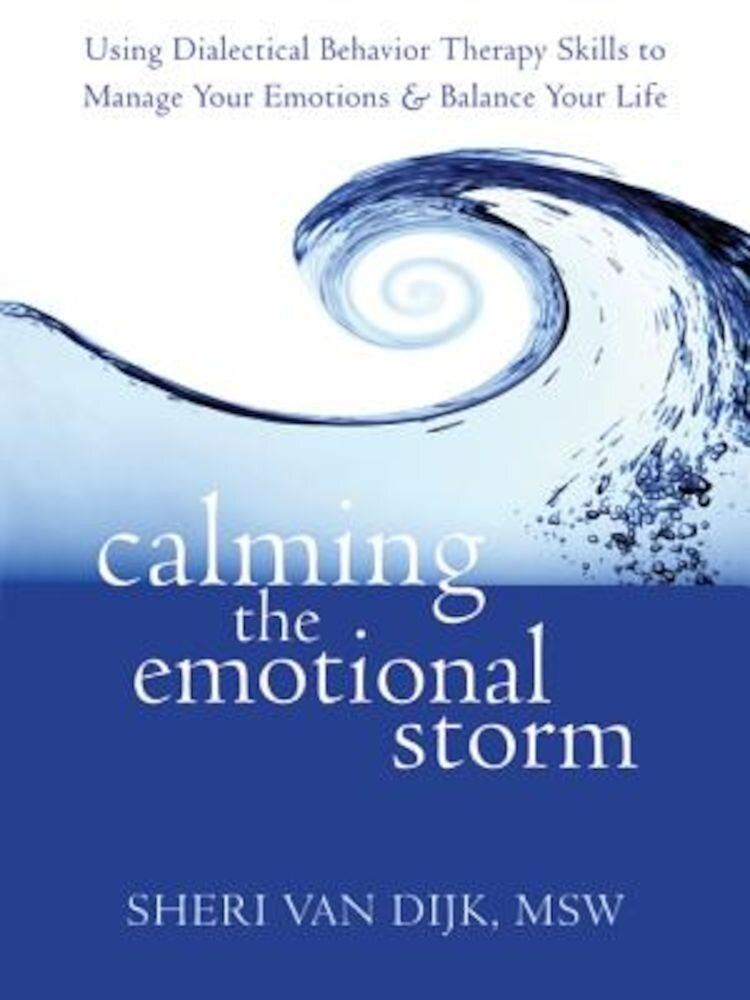 Calming the Emotional Storm: Using Dialectical Behavior Therapy Skills to Manage Your Emotions and Balance Your Life, Paperback
