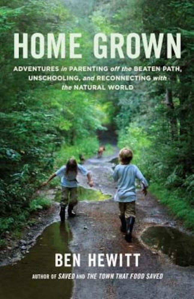 Home Grown: Adventures in Parenting Off the Beaten Path, Unschooling, and Reconnecting with the Natural World, Paperback