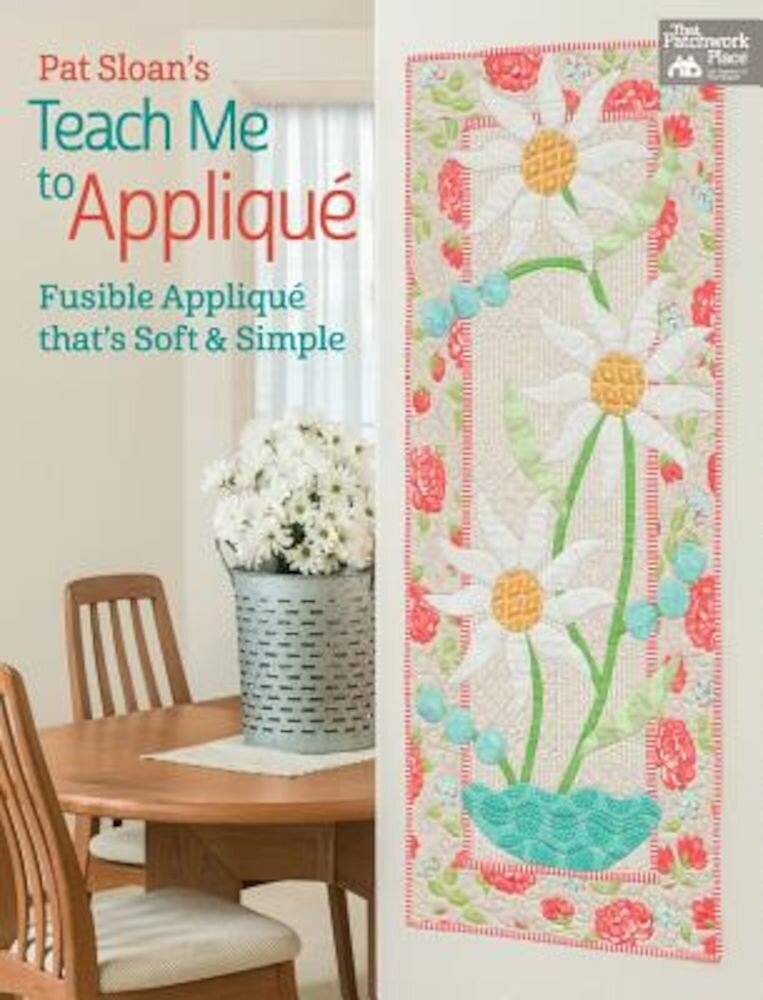 Pat Sloan's Teach Me to Applique: Fusible Applique That's Soft and Simple, Paperback