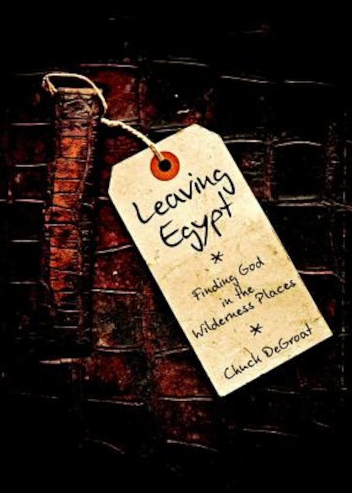 Leaving Egypt: Finding God in the Wildnerness Places, Paperback