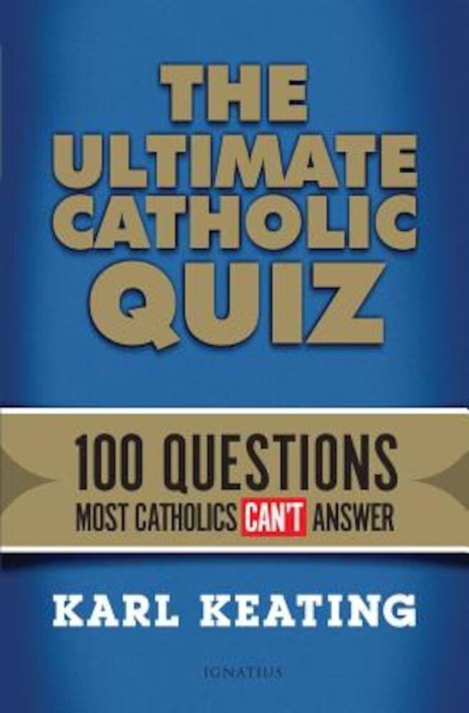The Ultimate Catholic Quiz: 100 Questions Most Catholics Can't Answer, Paperback