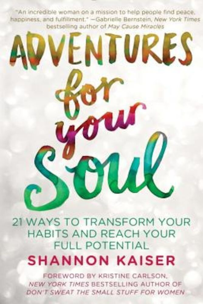 Adventures for Your Soul: 21 Ways to Transform Your Habits and Reach Your Full Potential, Paperback