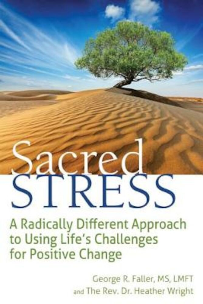 Sacred Stress: A Radically Different Approach to Using Life's Challenges for Positive Change, Paperback