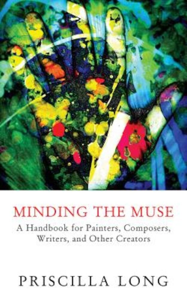 Minding the Muse: A Handbook for Painters, Composers, Writers, and Other Creators, Paperback