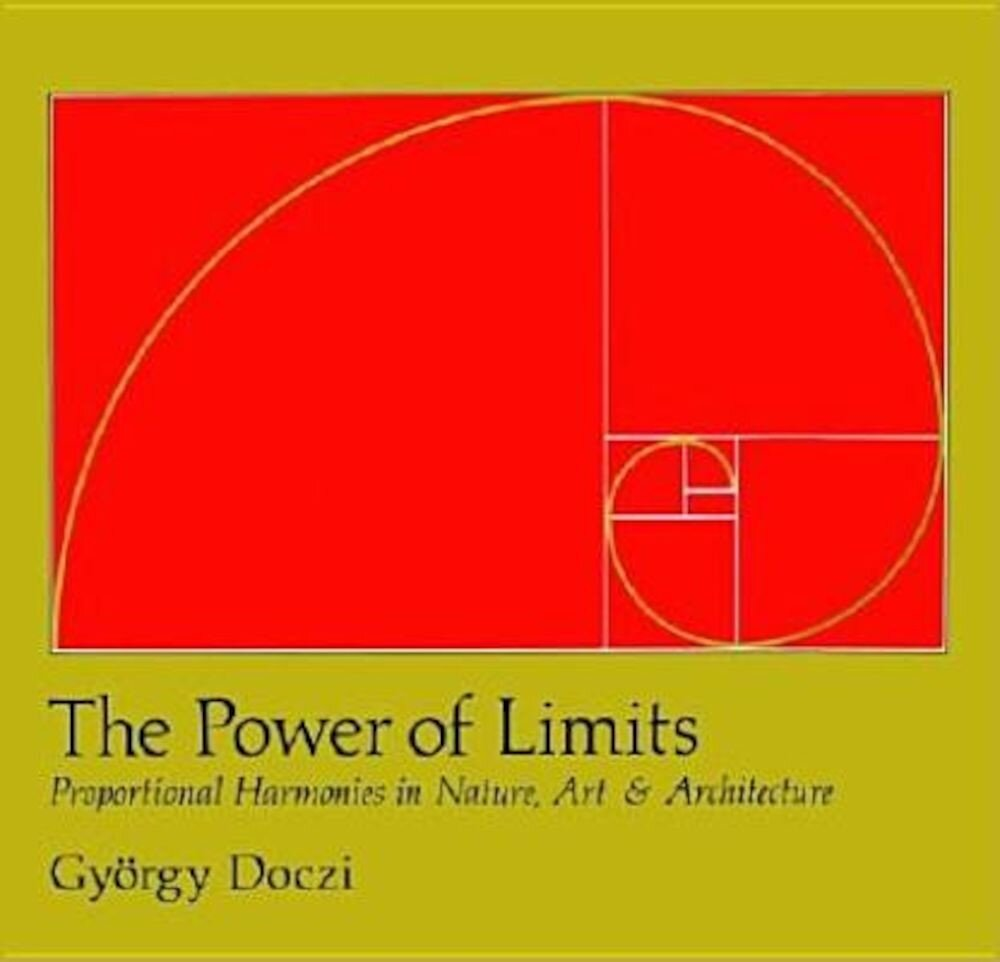 The Power of Limits: Proportional Harmonies in Nature, Art, and Architecture, Paperback