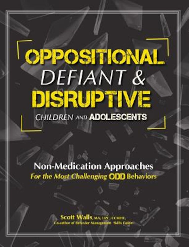 Oppositional, Defiant & Disruptive Children and Adolescents: Non-Medication Approaches for the Most Challenging Odd Behaviors, Paperback