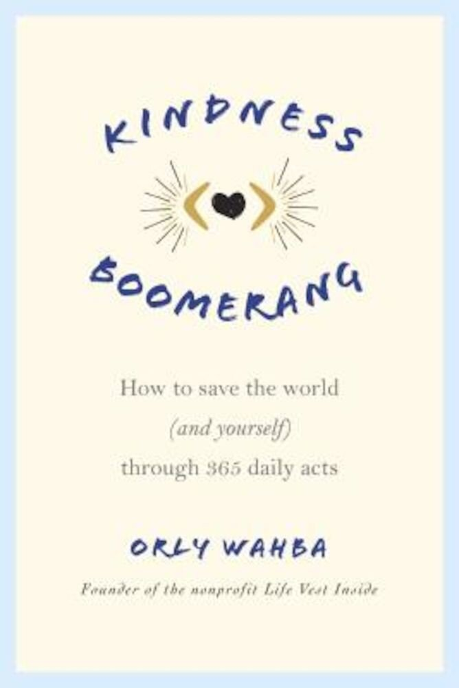 Kindness Boomerang: How to Save the World (and Yourself) Through 365 Daily Acts, Paperback