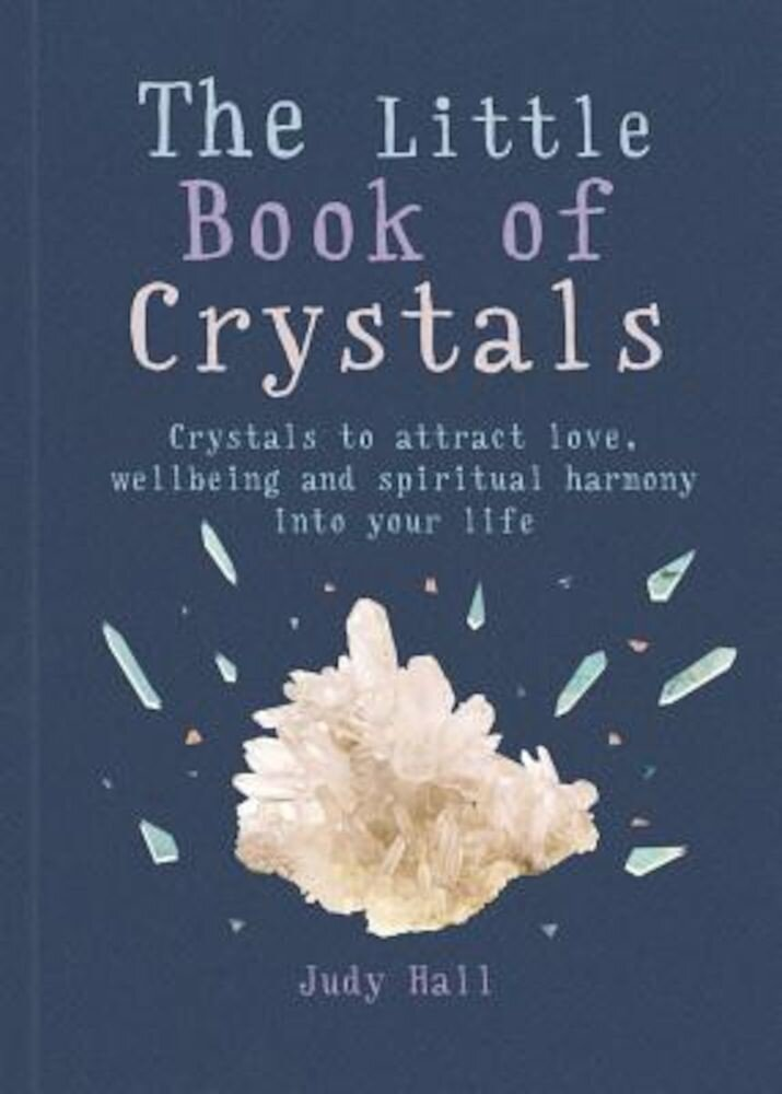 The Little Book of Crystals: Crystals to Attract Love, Wellbeing and Spiritual Harmony Into Your Life, Paperback
