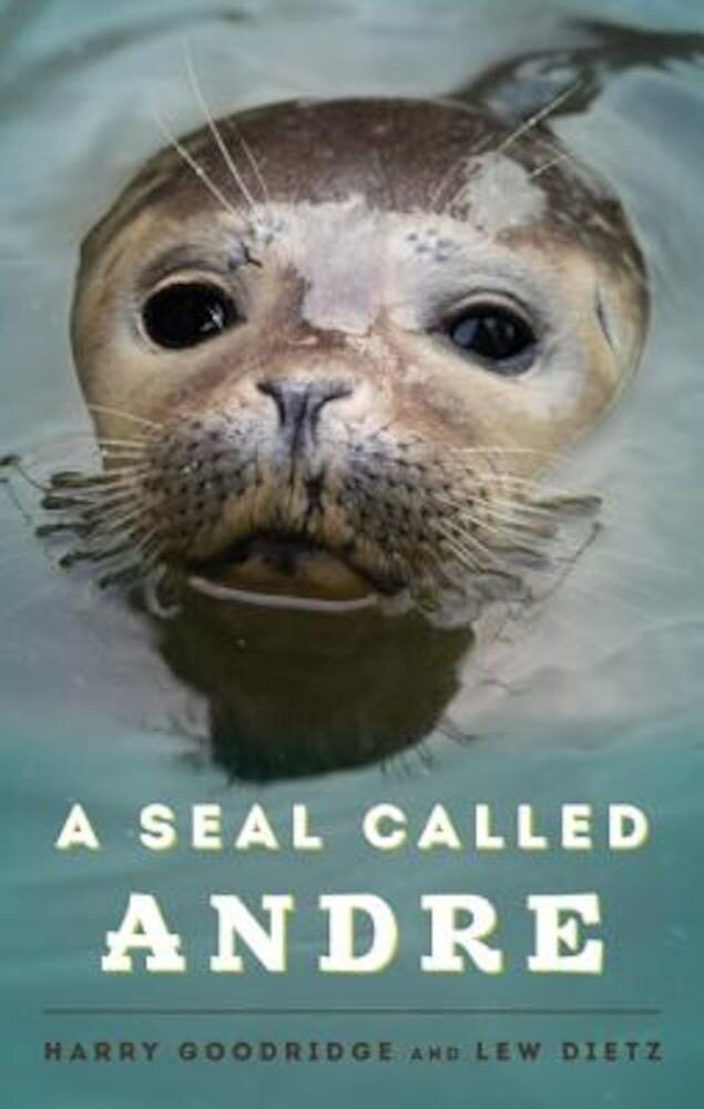 A Seal Called Andre: The Two Worlds of a Maine Harbor Seal, Paperback