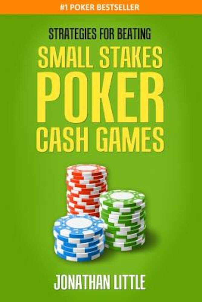 Strategies for Beating Small Stakes Poker Cash Games, Paperback