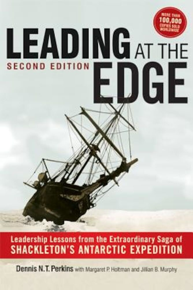 Leading at the Edge: Leadership Lessons from the Extraordinary Saga of Shackleton's Antarctic Expedition, Paperback