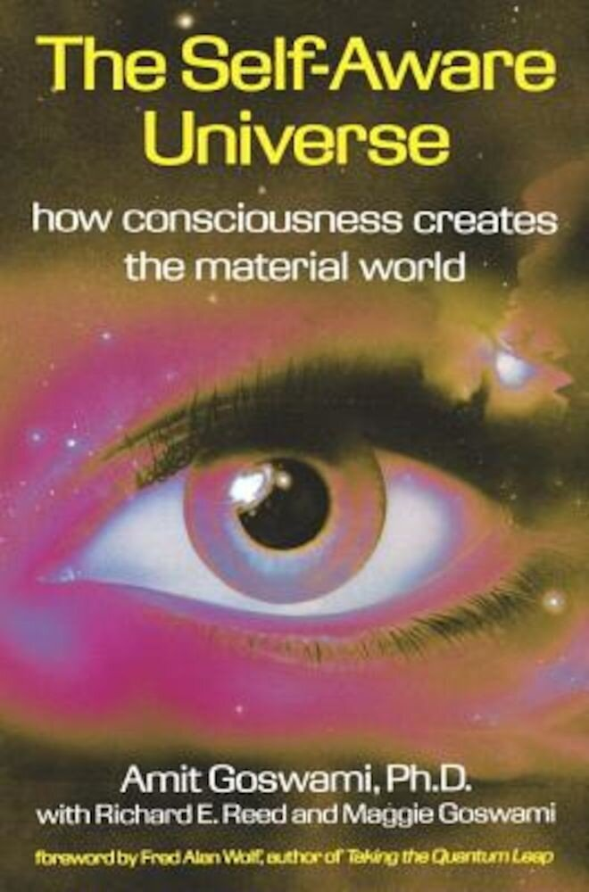 The Self-Aware Universe: How Consciousness Creates the Material World, Paperback