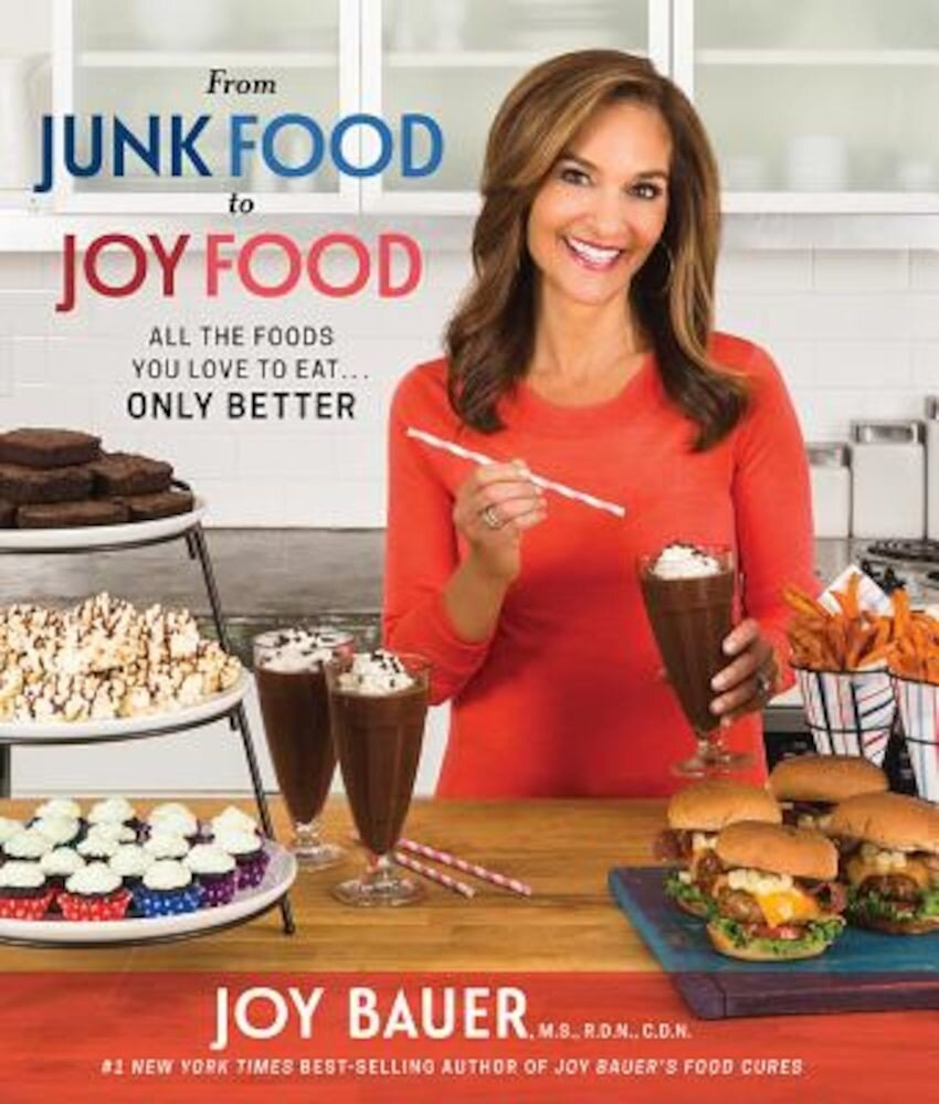 From Junk Food to Joy Food: All the Foods You Love to Eat...Only Better, Paperback