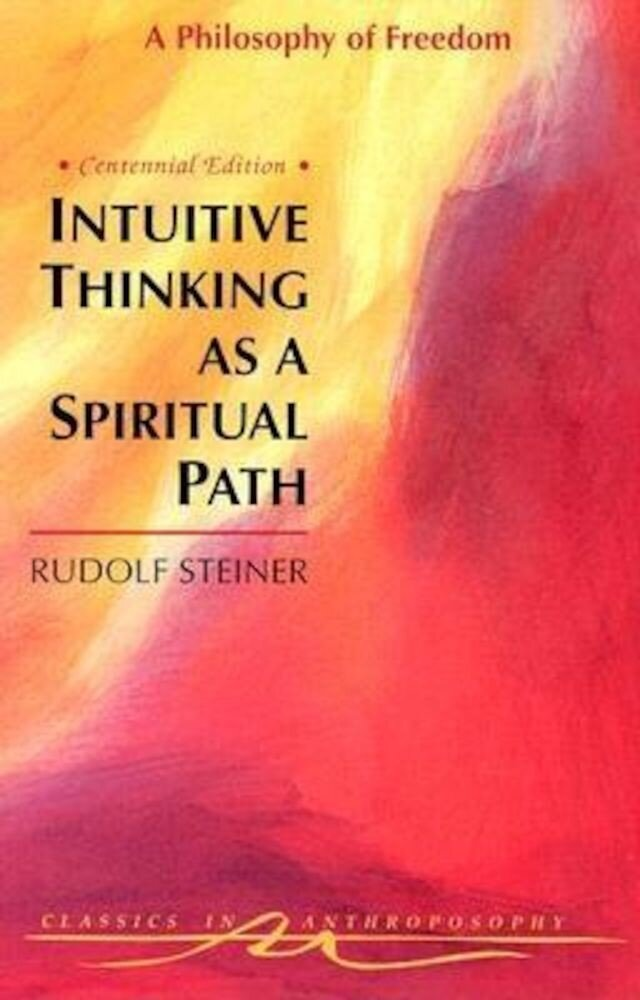 Intuitive Thinking as a Spiritual Path: A Philosophy of Freedom (Cw 4), Paperback