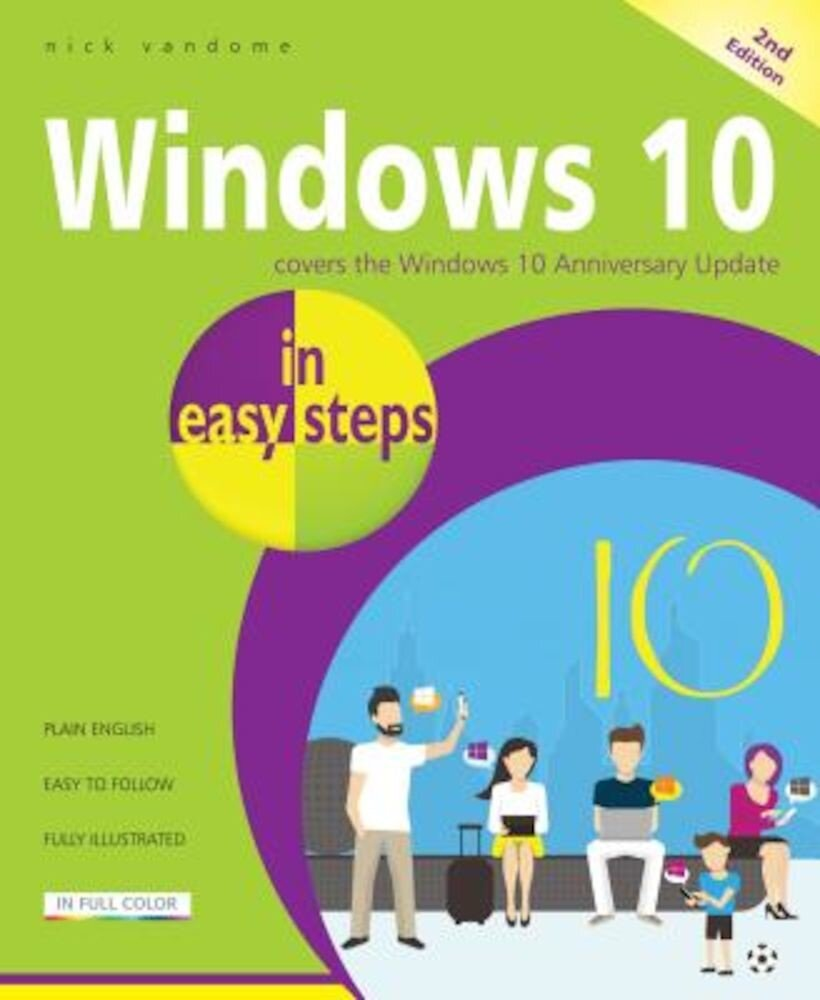 Windows 10 in Easy Steps: Covers the Windows 10 Anniversary Update, Paperback