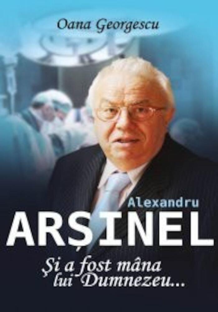 Coperta Carte Alexandru Arsinel. Si a fost mana lui Dumnezeu...