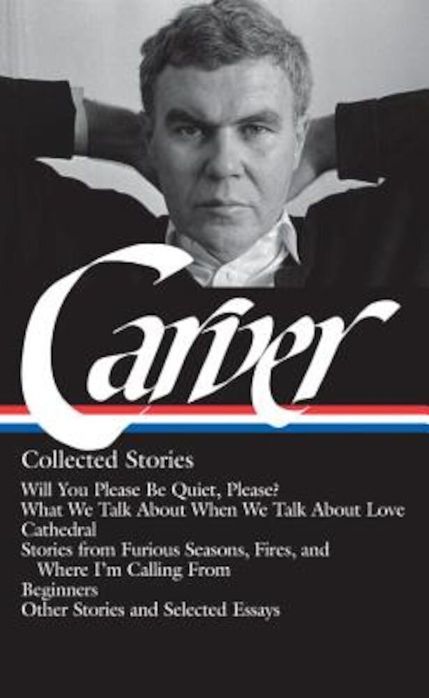 Carver: Collected Stories, Hardcover