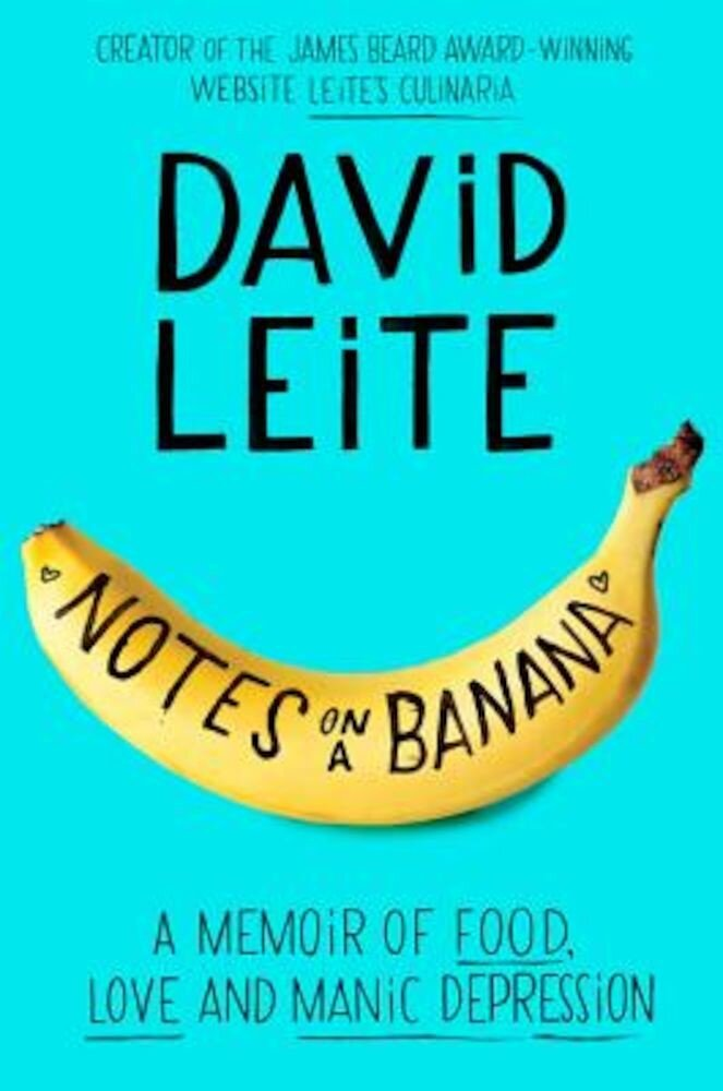 Notes on a Banana: A Memoir of Food, Love, and Manic Depression, Hardcover