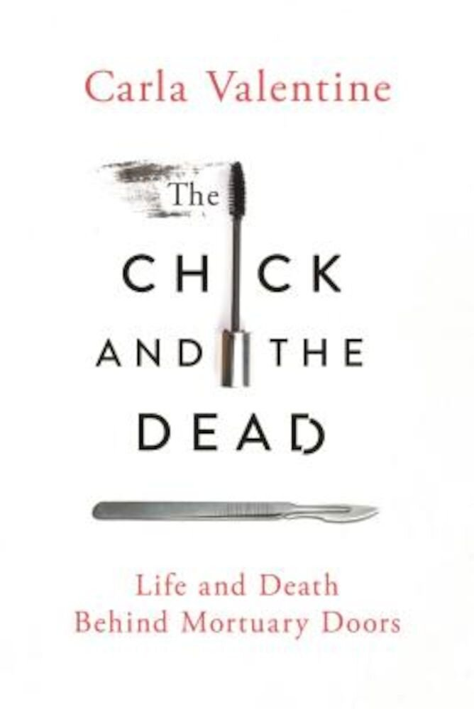 The Chick and the Dead: Life and Death Behind Mortuary Doors, Hardcover