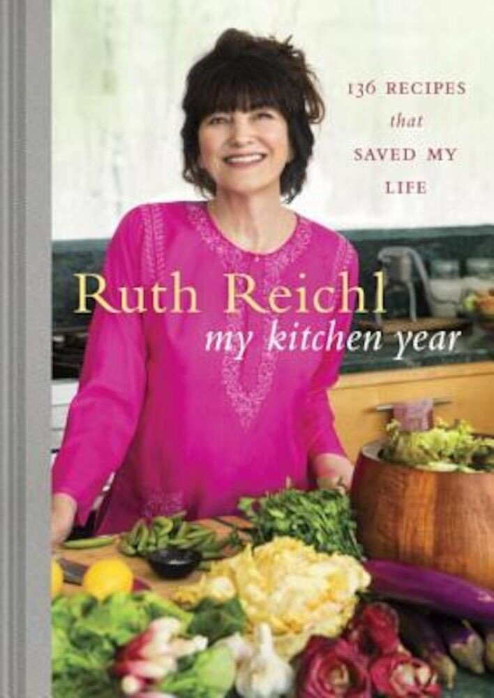 My Kitchen Year: 136 Recipes That Saved My Life, Hardcover